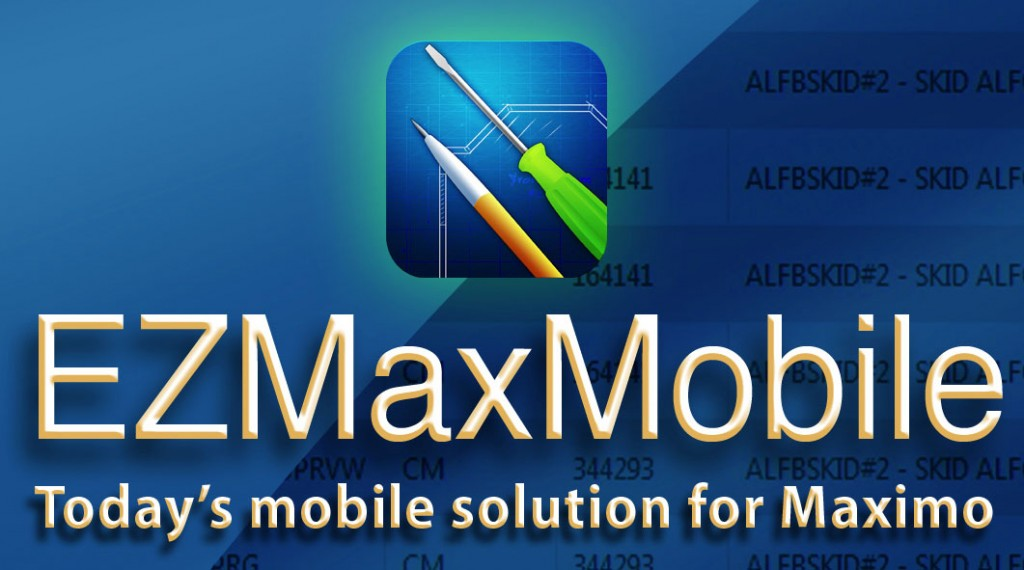 EZMaxMobile Today's Mobile Solution for Maximo